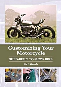 Livre : Customizing Your Motorcycle : Shed-Built to Show Bike
