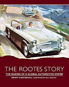 Boek: The Rootes Story : The Making of a Global Automotive Empire