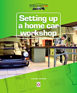 Setting up a Home Car Workshop : The facilities & tools needed for car maintenance, repair, modification or restoration