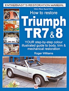 Livre : How to restore: Triumph TR7 & 8 - Your step-by-step color illustrated guide to body, trim & mechanical restoration (Veloce Enthusiast's Restoration Manual)