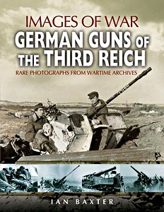 Boek: German Guns of the Third Reich - Rare photographs from Wartime Archives (Images of War)
