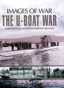 Boek: The U-Boat War - Rare photographs from Wartime Archives (Images of War)