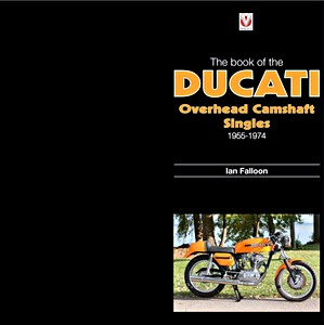 Livre : The Book of Ducati Overhead Camshaft Singles 1965-1974