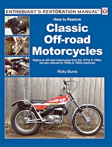 Livre : How to restore: Classic Off-Road Motorcycles - Majors on off-road motorcycles from the 1970s & 1980s (Veloce Enthusiast's Restoration Manual)