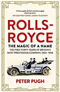 Boek: The Rolls-Royce: The Magic of a Name - The First Forty Years of Britain's Most Prestigious Company 1904-1944