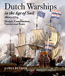 Livre : Dutch Warships in the Age of Sail 1600-1714 - Design, Construction, Careers and Fates