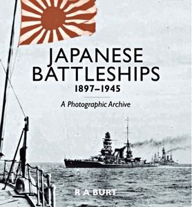 Livre : Japanese Battleships 1897-1945 : A Photographic Archive