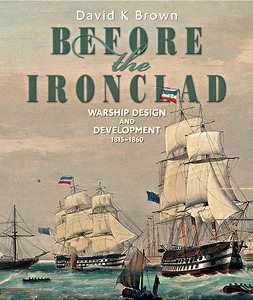Before the Ironclad : Warship Design and Development 1815 - 1860
