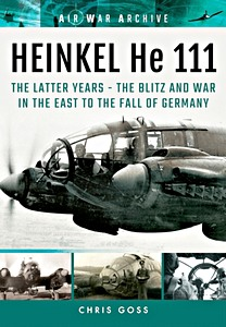 Boek: Heinkel He 111 : The Latter Years - the Blitz and War in the East to the Fall of Germany (Air War Archive)