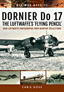 Boek: Dornier Do 17 the Luftwaffe's 'Flying Pencil' : Rare Luftwaffe Photographs from Wartime Collections (Air War Archive)