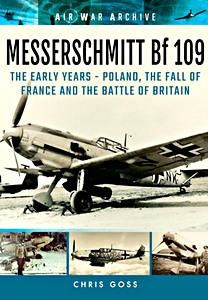 Boek: Messerschmitt Bf 109 : The Early Years - Poland, the Fall of France and the Battle of Britain (Air War Archive)