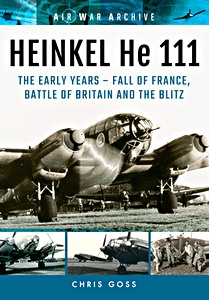 Boek: Heinkel He 111 : The Early Years - Fall of France, Battle of Britain and the Blitz (Air War Archive)