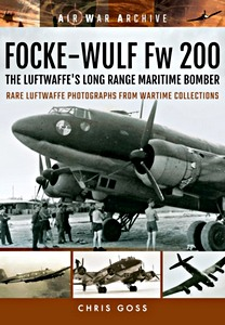 Boek: Focke-Wulf Fw 200 the Luftwaffe's Long Range Maritime Bomber : Rare Luftwaffe Photographs from Wartime Collections (Air War Archive)