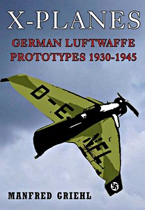 Boek: X-Planes - German Luftwaffe Prototypes 1930-1945