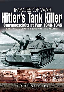 Boek: Hitler's Tank Killer - Sturmgeschütz at War 1940-1945 - Rare photographs from Wartime Archives (Images of War)