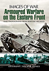 Boek: Armoured Warfare on the Eastern Front - Rare photographs from Wartime Archives (Images of War)