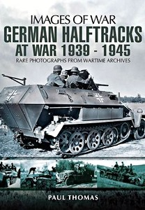 Boek: German Halftracks at War 1939-1945 - Rare photographs from Wartime Archives (Images of War)
