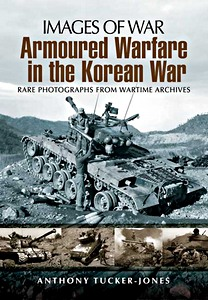 Boek: Armoured Warfare in the Korean War - Rare photographs from Wartime Archives (Images of War)