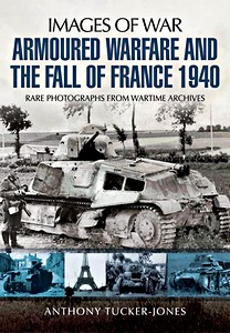 Boek: Armoured Warfare and the Fall of France - Rare photographs from Wartime Archives (Images of War)