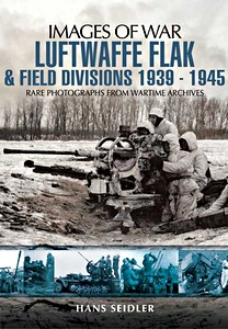 Boek: Luftwaffe Flak and Field Divisions 1939-1945 - Rare photographs from Wartime Archives (Images of War)