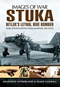 Boek: Stuka: Hitler's Lethal Dive Bomber - Rare photographs from Wartime Archives (Images of War)