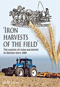 Iron Harvests of the Field : The Making of Farm Machinery in Britain Since 1800