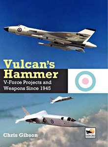 Boek: Vulcan's Hammer - V-Force Aircraft and Weapons Projects Since 1945
