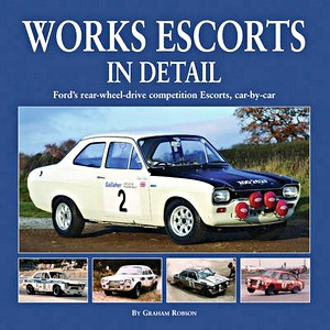 Boek: Works Escorts in Detail - Ford's rear-wheel-drive competition Escorts, car by car