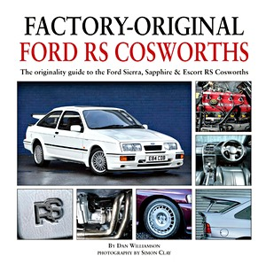 Boek: Factory-Original Ford RS Cosworths - The originality guide to the Ford Sierra, Sapphire & Escort RS Cosworths