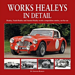 Boek: Works Healeys In Detail - Healey, Nash-Healey and Austin-Healey works competition entrants, car by car