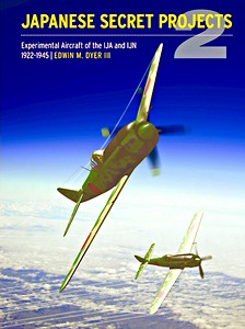 Boek: Japanese Secret Projects (Part 2): Experimental Aircraft of the IJA and IJN 1922-1945