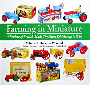 Boek: Farming in Miniature : A Review of British-Made Toy Farm Vehicles up to 1980 (Vol. 2) - Dinky to Wen-al