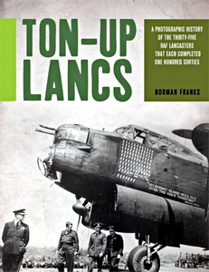 Boek: Ton-Up Lancs : A Photographic Record of the 35 RAF Lancasters That Each Completed One Hundred Sorties