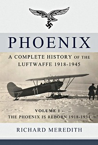 Boek: Phoenix - A Complete History of the Luftwaffe 1918-1945 (Volume 1) - The Phoenix is Reborn 1918-1934