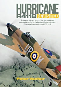 Boek: Hurricane R4118 Revisited : The Extraordinary Story of the Discovery and Restoration to Flight of a Battle of Britain Survivor: the Adventure Continues 2005-2017