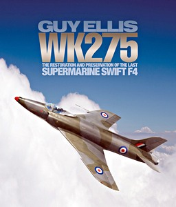 Boek: WK275 : The Restoration and Preservation of the Last Supermarine Swift F4