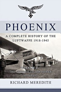 Boek: Phoenix - A Complete History of the Luftwaffe 1918-1945 (Volume 2) : The Genesis of Air Power 1935-1937