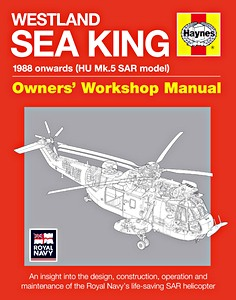 Westland Sea King Manual - HU Mk. 5 SAR model (1988 onwards) - An insight into the design, construction, operation and maintainance
