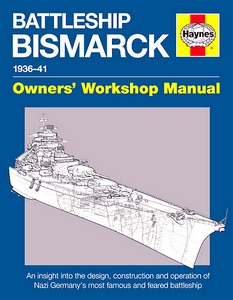 Livre : Battleship Bismarck Manual (1936-1941) - An insight into the design, construction and operation (Haynes Maritime Manual)