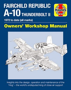 Boek: Fairchild Republic A-10 Thunderbolt II Manual (1972 to date) - Insights into the design, operation and maintenance (Haynes Aircraft Manual)