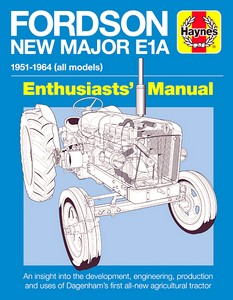 Boek : Fordson New Major E1A Manual (1951-1964) - An insight into the development, engineering, production and uses of Fords first all-new tractor